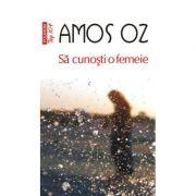 Sa cunosti o femeie - Amos Oz (Colectia Top 10)