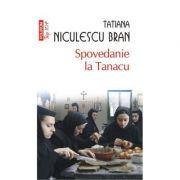 Spovedanie la Tanacu - Tatiana Niculescu Bran (Colectia Top 10)
