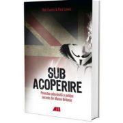 Sub acoperire (Povestea adevarata a politiei secrete din Marea Britanie) - Rob Evans