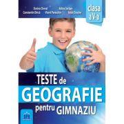 Teste de geografie pentru gimnaziu. Clasa a V-a - Adina Serban, Dorina Cheval