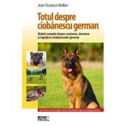 Totul despre Ciobanescul german - Joan Hustace Walker