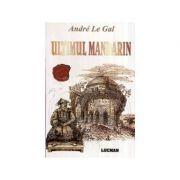 ULTIMUL MANDARIN - Andre Le Gal