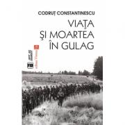 Viata si moartea in Gulag - Codrut Constantinescu