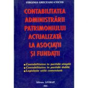 Contabilitatea Administrarii Patrimoniului Actualizata La Asociatii Si Fundatii - V. Greceanu