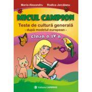 MICUL CAMPION. Teste de cultura generala – Clasa a IV-a (dupa modelul european)