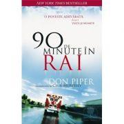 90 de minute in Rai. O poveste adevarata despre viata si moarte - Don Piper, Cecil Murphey