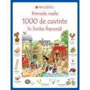 Primele mele 1000 de cuvinte in limba franceza - Heather Amery