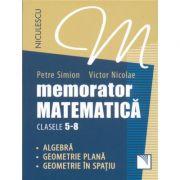 Memorator Matematica - clasele 5-8. Algebra, Geometrie plana, Geometrie in spatiu.