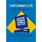 INFORMATICA - Teste grila. Varianta Pascal pentru liceu si bacalaureat (Daniela Dinculescu)