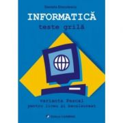 INFORMATICA - Teste grila. Varianta Pascal pentru liceu si bacalaureat (Daniela Dinculescu) - Ed. Carminis
