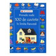 Primele mele 100 de cuvinte in limba franceza (Nicole Irving)