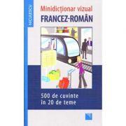 Minidictionar vizual francez-roman - 500 de cuvinte in 20 de teme