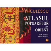 Atlasul popoarelor din Orient. Orientul Mijlociu, Caucaz, Asia Centrala (Andre Sellier)
