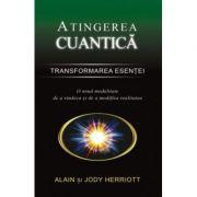 Atingerea cuantica. Transformarea esentei - Alain Herriott, Jody Herriott