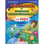 Matematica si explorarea mediului inconjurator cu ROBIK. Culegere - Clasa I (Florica Ancuta)