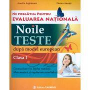Noile teste dupa modelul european - clasa I. Ne pregatim pentru evaluarea nationala