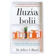 Iluzia bolii - Dr. Jeffrey S. Bland