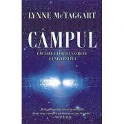 CAMPUL - Cautarea fortei secrete a Universului (Lynne McTaggart)