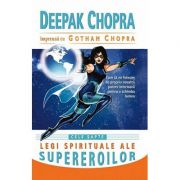 Cele sapte legi spirituale ale supereroilor - Deepak Chopra