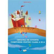 Cetatea de cuvinte. Compuneri pentru clasa a III-a (Maria Raicu)