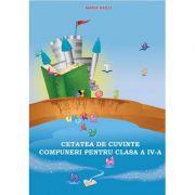 Cetatea de cuvinte - Compuneri pentru clasa a IV-a (Maria Raicu)
