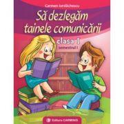 Sa dezlegam tainele comunicarii - Clasa I sem I. Varianta pentru Intutitex (Carmen Iordachescu)