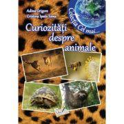 Curiozitati despre animale- Adina Grigore, Cristina Toma