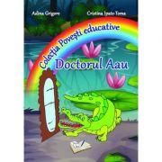 Doctorul Aau. Colectia 'Povesti Educative' (Adina Grigore si Cristina Toma)