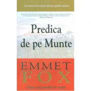 Predica de pe Munte. Cheia succesului in viata - Emmet Fox