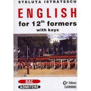 English for 12th Formers with Keys - Steluta Istratescu