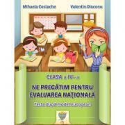 Ne pregatim pentru Evaluarea Nationala, clasa a IV-a. Teste dupa model european - Mihaela Costache, Valentin Diaconu