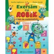 Exersam cu ROBIK. Caiet de matematica - Clasa I (Aurelia Arghirescu)