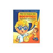 Hai in lumea lui SOCOTICI! Activitati matematice - Grupa mijlocie, 4-5 ani (Livia Andreescu)