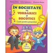 In societate cu VORBARICI si SOCOTICI! - Caiet pentru prescolari (Dorina Telea)