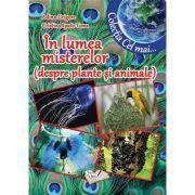 In lumea misterelor. Despre plante si animale - Adina Grigore, Cristina Ipate-Toma