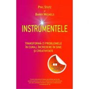 Instrumentele. Transforma-ti problemele in curaj, incredere in sine si creativitate - Phil Stutz, Barry Michels