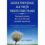 Legile esentiale ale vietii traite fara teama - Guy Finley