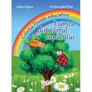 Lumea din varful copacului. Colectia 'Povesti Educative' (Cristina I. Toma)