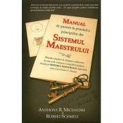 Manual de punere in practica a principiilor din Sistemul Maestrului - Anthony Michalski, Robert Schmitz