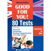 Good For You! 80 Tests. Concursuri si BAC - Mariana Simion - Ed. Carminis