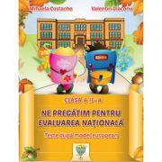 Ne pregatim pentru Evaluarea Nationala clasa a II-a (Teste conforme cu modelul european)