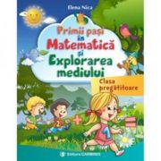 Primii pasi in Matematica si Explorarea Mediului - clasa pregatitoare (Elena Nica)