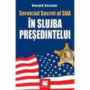 Serviciul Secret al SUA: In slujba presedintelui (Ronald Kessler)