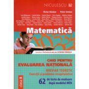 Matematica - Ghid pentru evaluarea nationala. 62 de teste de evaluare dupa modelul MEN. (Breviar teoretic)