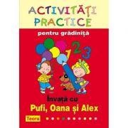 Activitati practice pentru gradinita. Invata cu Pufi, Oana si Alex