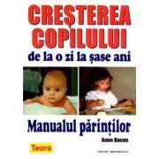 Cresterea copilului de la o zi la sase ani - Manualul Parintilor de Anne Bacus (0675)