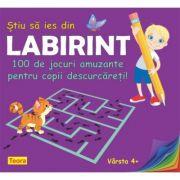 Stiu sa ies din labirint. 100 de jocuri amuzante pentru copii descurcareti! - Diana Rotaru
