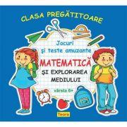 CLASA PREGATITOARE MATEMATICA SI EXPLORAREA MEDIULUI - Jocuri si teste amuzante pentru copii 6+ de Diana Rotaru (1348)