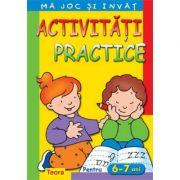 Ma joc si invat. Activitati practice pentru 6 - 7 ani