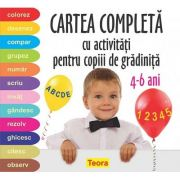 Cartea completa cu activitati pentru copiii de gradinita 4-6 ani - Diana Rotaru